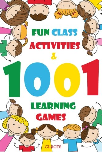 9781522895084: 1001 Fun Class Activities & Learning Games: a huge collection of new cross-curricular educational activities mixed with classic kid's learning games that you and your kids will love