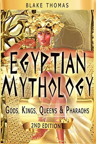 9781522895947: Egyptian Mythology: Gods, Kings, Queens & Pharaohs (Volume 1)