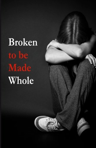 9781522896203: Broken to be Made Whole
