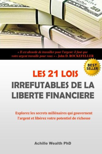Les 21 Lois de la Liberte Financiere: Achille Wealth Phd