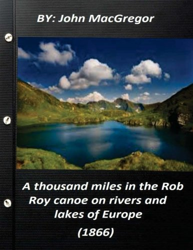 9781522898184: A thousand miles in the Rob Roy canoe on rivers and lakes of Europe (1866)