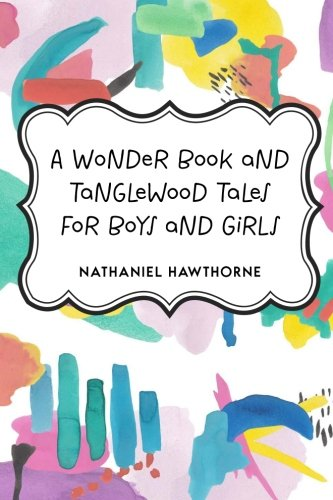 9781522898641: A Wonder Book and Tanglewood Tales for Boys and Girls