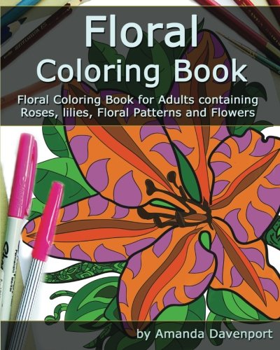 9781522898801: Floral Coloring Book: Floral Coloring Book for Adults containing Roses, lilies, Floral Patterns and Flowers (Adult Coloring Books) (Volume 4)