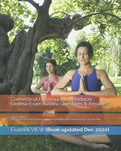 9781522899907: Connecticut Life Insurance Producer License Exam Review Questions & Answers 2016/17 Edition: Self-Practice Exercises focusing on the basic principles of life insurance and CT specific rules