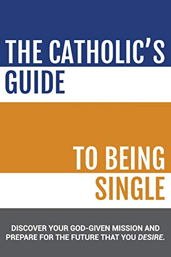 The Catholic's Guide to Being Single: CatholicMatch Institute