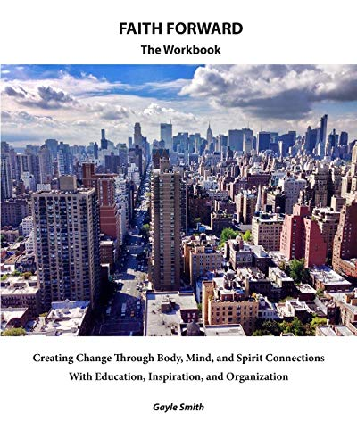 9781522901938: FAITH FORWARD The Workbook: Creating Change Through Body, Mind, and Spirit Connections, with Education, Inspiration, and Organization