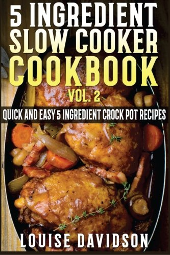 9781522902072: 5 Ingredient Slow Cooker Cookbook - Volume 2: More Quick and Easy 5 Ingredient Crock Pot Recipes (5 Ingredient Recipes)