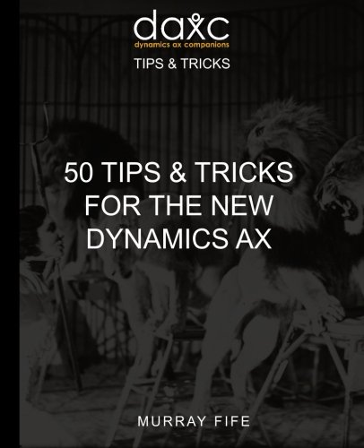 9781522902119: 50 Tips & Tricks for the New Dynamics AX (Dynamics AX Tips and Tricks) (Volume 4)