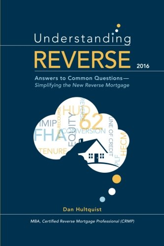 9781522902263: Understanding Reverse - 2016: Answers to Common Questions — Simplifying the New Reverse Mortgage
