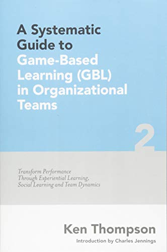 A Systematic Guide to Game-Based Learning (Gbl): MR Ken Thompson