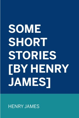 9781522904915: Some Short Stories [by Henry James]