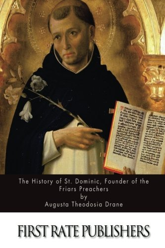 9781522907190: The History of St. Dominic, Founder of the Friars Preachers
