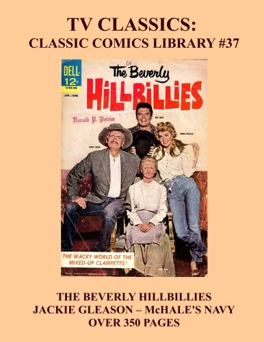 9781522907572: TV Classics: Classic Comics Library #37: The Beverly Hillbillies - Jackie Gleason - McHale's Navy - Over 350 Pages of TV/Comic Entertainment - All Stories - No Ads