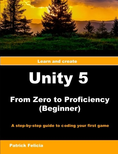 9781522907701: Unity 5 from Zero to Proficiency (Beginner): A step-by-step guide to coding your first game with Unity: Volume 2