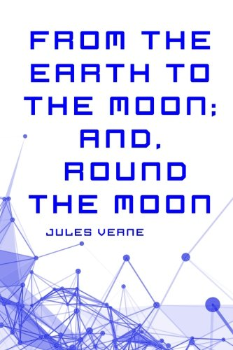 9781522908555: From the Earth to the Moon; and, Round the Moon