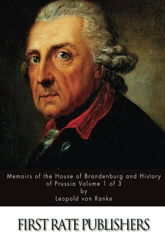 9781522908876: Memoirs of the House of Brandenburg and History of Prussia Volume 1 of 3