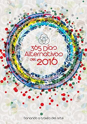 9781522909583: 365 Días Alternativos del 2016: Sanando a través del arte (Spanish Edition)