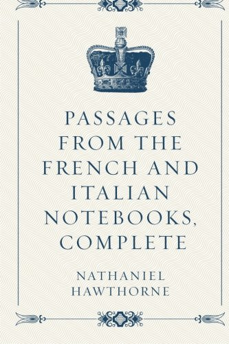 9781522909835: Passages from the French and Italian Notebooks, Complete