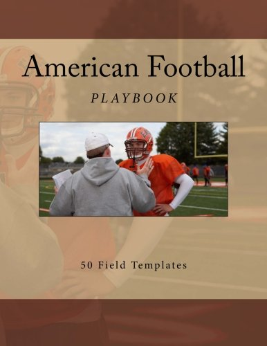 9781522910657: American Football Playbook: 50 Field Templates (American Football Playbooks) (Volume 1)