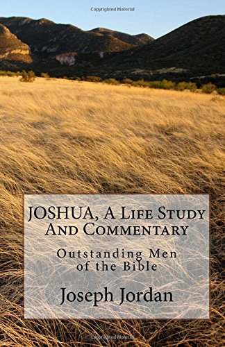 9781522911340: JOSHUA, A Life Study And Commentary: Outstanding Men of the Bible (Volume 5)