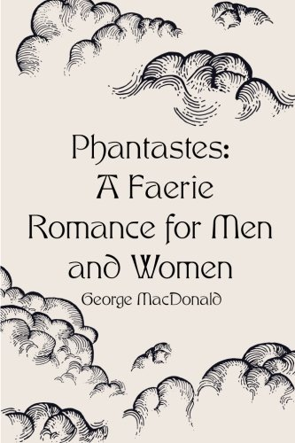 9781522911838: Phantastes: A Faerie Romance for Men and Women