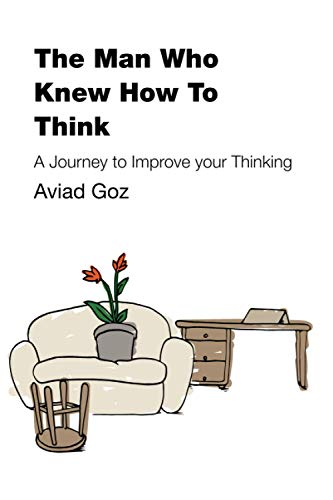 9781522912606: The Man Who Knew How To Think: A Journey to Improve your Thinking