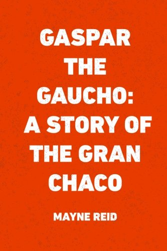 9781522913009: Gaspar the Gaucho: A Story of the Gran Chaco