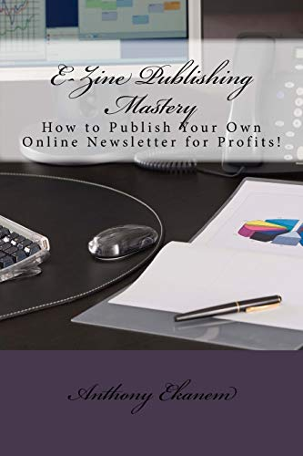 9781522913078: E-Zine Publishing Mastery: How to Publish Your Own Online Newsletter for Profits!