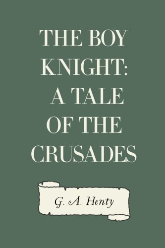 9781522913566: The Boy Knight: A Tale of the Crusades