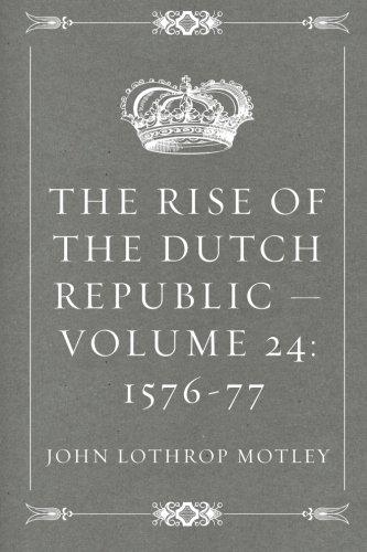 9781522913894: The Rise of the Dutch Republic — Volume 24: 1576-77