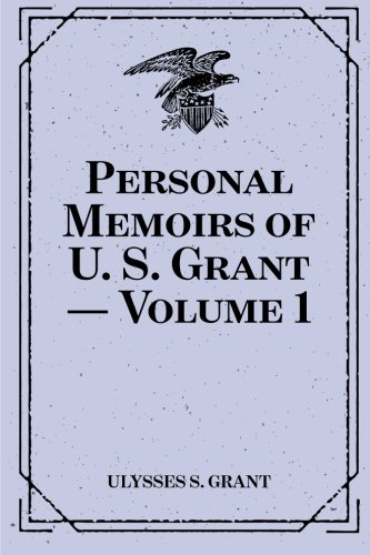 9781522914570: Personal Memoirs of U. S. Grant — Volume 1
