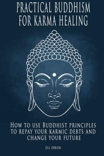 9781522914778: Practical Buddhism for Karma Healing: How to Use Buddhist Principles to Repay Your Karmic Debts and Change Your Future