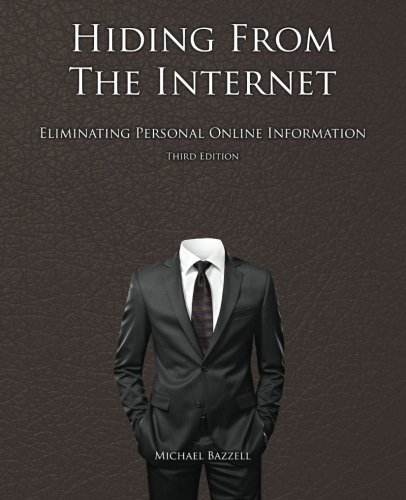 Hiding from the Internet: Eliminating Personal Online Information: Bazzell, Michael