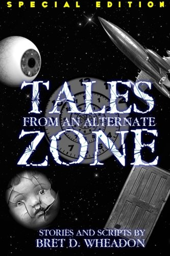 9781522915003: Tales From An Alternate Zone (Expanded Edition): Stories and Scripts