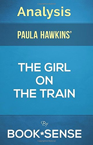 9781522915133: Analysis | The Girl on the Train: A Novel by Paula Hawkins