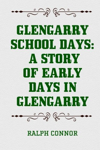 9781522918257: Glengarry School Days: A Story of Early Days in Glengarry