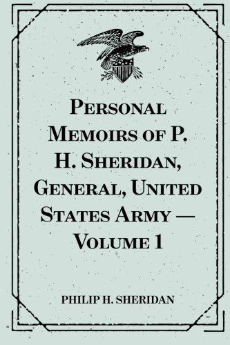 9781522918363: Personal Memoirs of P. H. Sheridan, General, United States Army — Volume 1