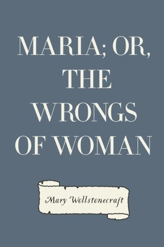 9781522920526: Maria; Or, The Wrongs of Woman