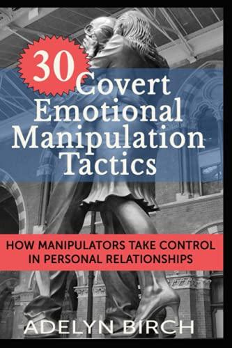 9781522922841: 30 Covert Emotional Manipulation Tactics: How Manipulators Take Control in Personal Relationships