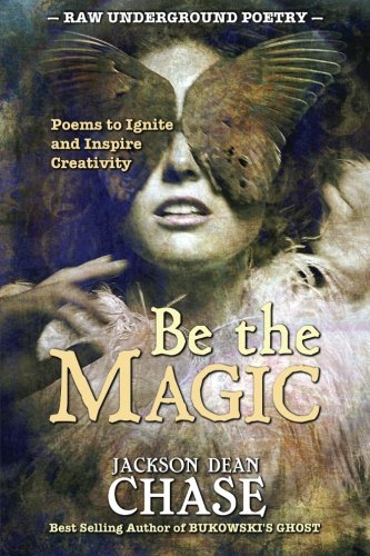 9781522925101: Be the Magic: Poems to Ignite and Inspire Creativity (Raw Underground Poetry) (Volume 4)