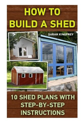 9781522925347 How To Build A Shed 10 Shed Plans With Step