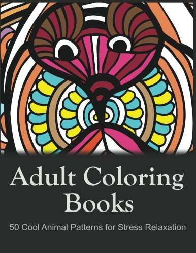 9781522925781: Adult Coloring Books: 50 Cool Animal Patterns for Stress Relaxation: Ideal for Growups Stress Relieving: Men and Women with Pens, Pencils, Marks, Gel Pens...