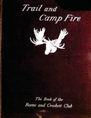 9781522926511: Trail and camp-fire : the book of the Boone and Crockett club; (1897)