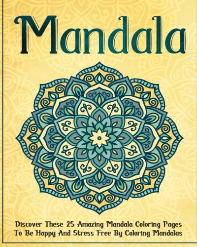 9781522929024: Mandala: Discover These 25 Amazing Mandala Coloring Pages To Be Happy And Stress Free By Coloring Mandalas (mandala adult coloring book, mandala mind meditation, mandalas for mindfulness)