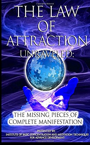 9781522929338: The Law of Attraction Unraveled: The Missing Pieces of Complete Manifestation