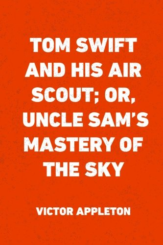 9781522930167: Tom Swift and His Air Scout; Or, Uncle Sam's Mastery of the Sky