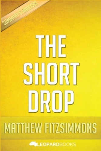 9781522930235: The Short Drop: by Matthew FitzSimmons | Unofficial & Independent Summary & Analysis
