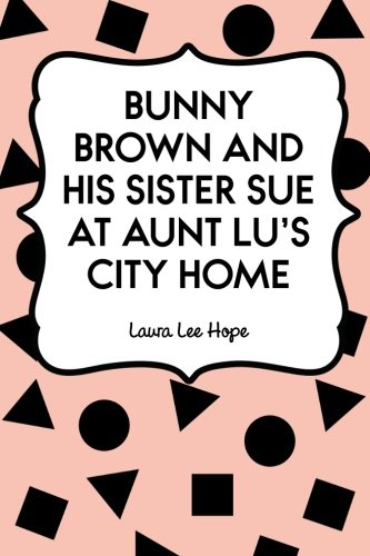 9781522930310: Bunny Brown and His Sister Sue at Aunt Lu's City Home