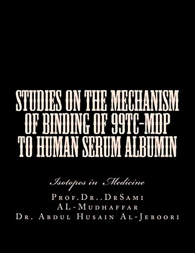 9781522930556: Studies on the mechanism of binding of 99Tc-MDP to human serum albumin: Isotopes in Medicine