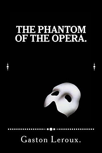 The Phantom of the Opera.: Gaston Leroux.